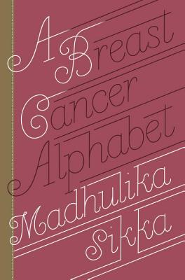 A Breast Cancer Alphabet By Sikka, Madhulika